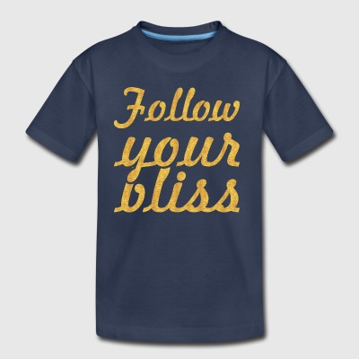 Follow your bliss... Inspirational Quote - Toddler Premium T-Shirt