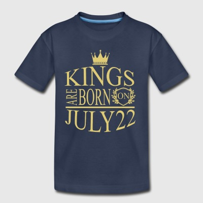 Kings are born on July 22 - Toddler Premium T-Shirt
