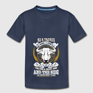 AS a taurus I have 3 sides - Toddler Premium T-Shirt