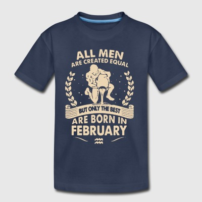 THE BEST ARE BORN IN FEBRUARY SHIRT - Toddler Premium T-Shirt