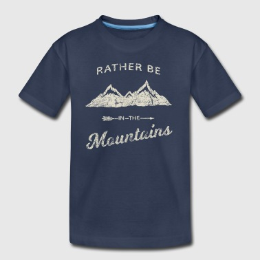 RATHER BE IN THE MOUNTAINS - Toddler Premium T-Shirt