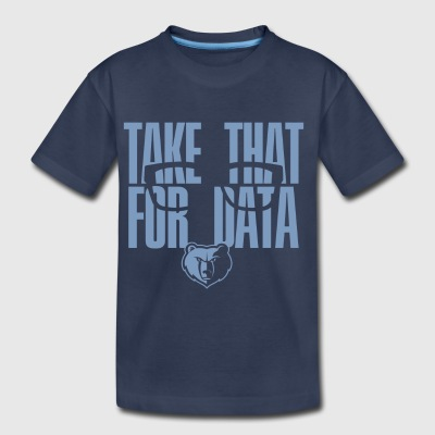 Take That For Data Shirt - Toddler Premium T-Shirt