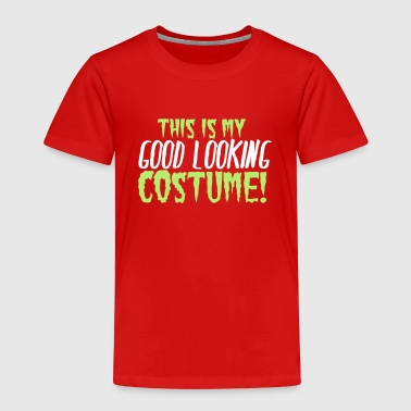 This is my GOOD looking costume! - Toddler Premium T-Shirt
