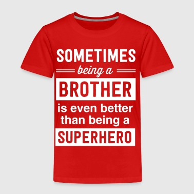 Sometimes being a brother superhero - Toddler Premium T-Shirt