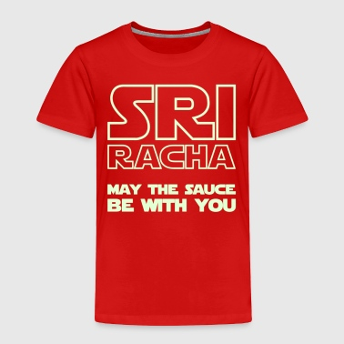 Sriracha May The Sauce Be With You Too - Toddler Premium T-Shirt