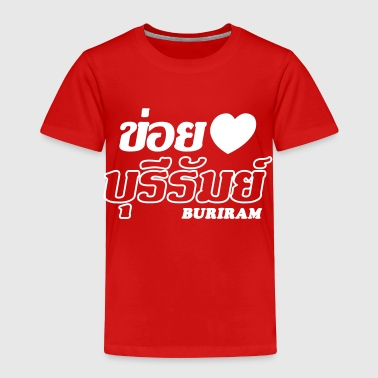 I Heart (Love) Buriram, Isaan, Thailand - Toddler Premium T-Shirt