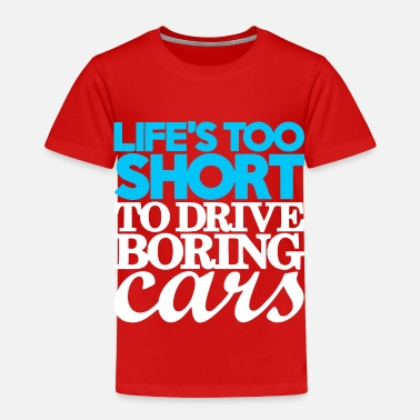 Drive Go By Car Life s too short to drive boring cars - Toddler Premium T-Shirt