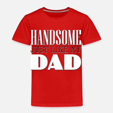 Just Like Dad Handsome Just like my dad - Toddler Premium T-Shirt