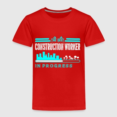 The Best Construction Worker In Progress - Toddler Premium T-Shirt