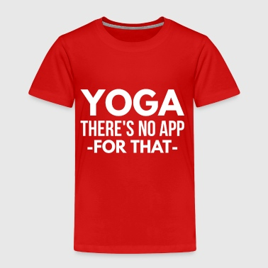 Yoga there's no app for that - Toddler Premium T-Shirt