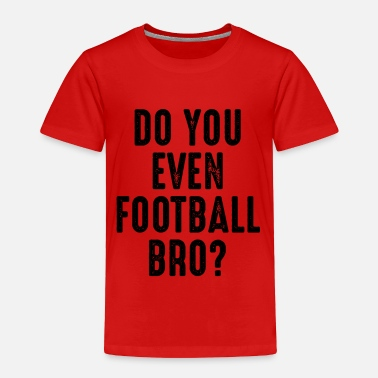 Jersey Number Do You Even Football Bro Funny Sports Fan Athlete - Toddler Premium T-Shirt