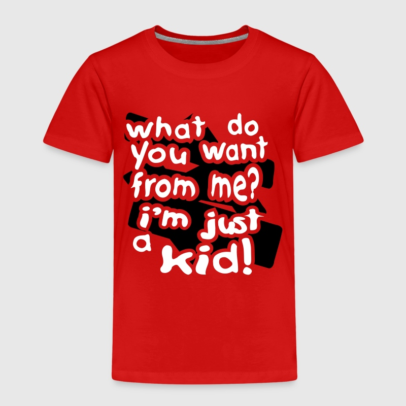 What Do You Want, I'm Just A Kid With Bkgrd - Toddler Premium T-Shirt