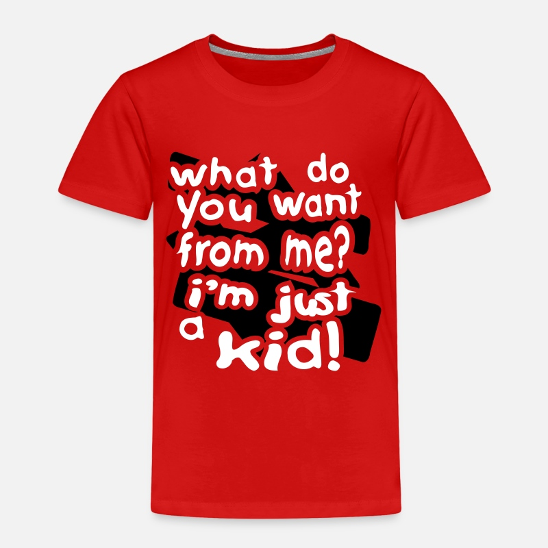 Baby Clothing - What Do You Want, I'm Just A Kid With Bkgrd - Toddler Premium T-Shirt red