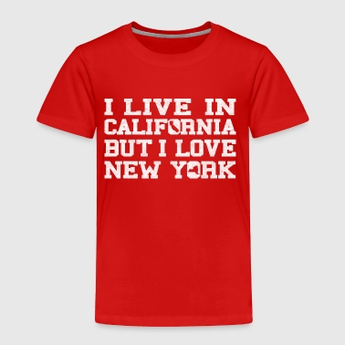Live California Love New York   - Toddler Premium T-Shirt