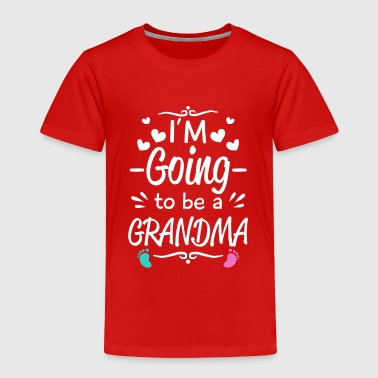 Announcement I'm going to be Grandma - baby birth announcement - Toddler Premium T-Shirt