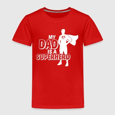 Superhero My Dad is a Superhero - Toddler Premium T-Shirt