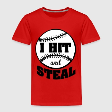 Hit I hit and steal - baseball - Toddler Premium T-Shirt