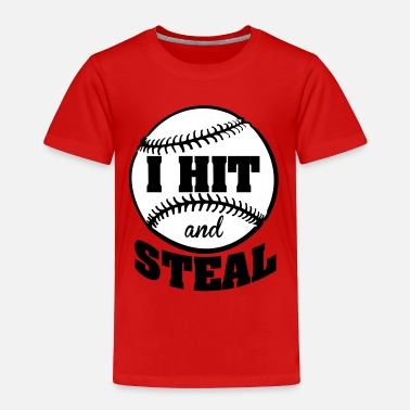 Steal I hit and steal - baseball - Toddler Premium T-Shirt