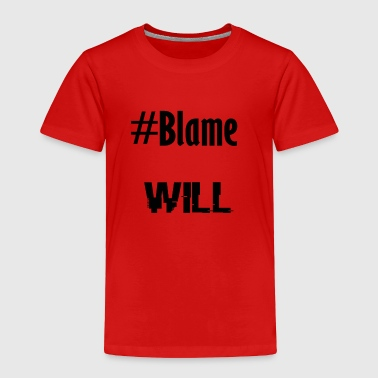 #Blame Will  - Toddler Premium T-Shirt