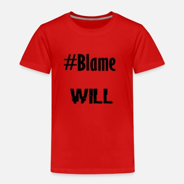 Blame It #Blame Will  - Toddler Premium T-Shirt