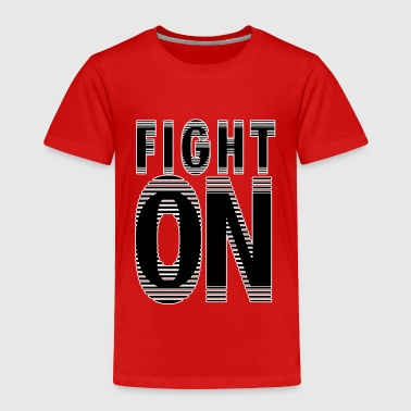 Quotes&Saying- Fight On  - Toddler Premium T-Shirt