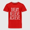 dream believe achieve - Toddler Premium T-Shirt