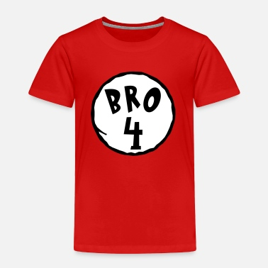 Bro Bro 4 - Brother 4 -Family Shirt-Thing 1/2 - Gift - Toddler Premium T-Shirt