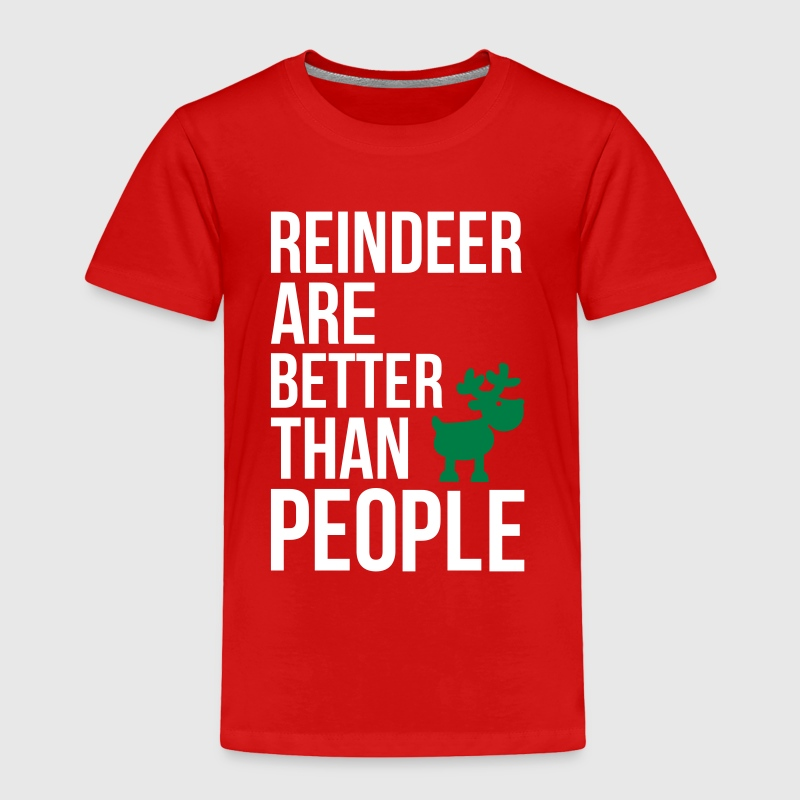 Reindeer are better than people  - Toddler Premium T-Shirt