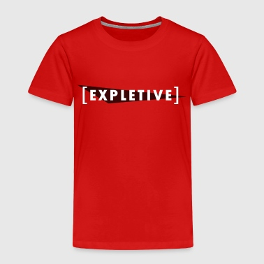 [expletive] - Toddler Premium T-Shirt