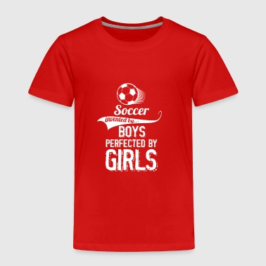 Soccer Invented By Boys Perfected By Girls - Toddler Premium T-Shirt