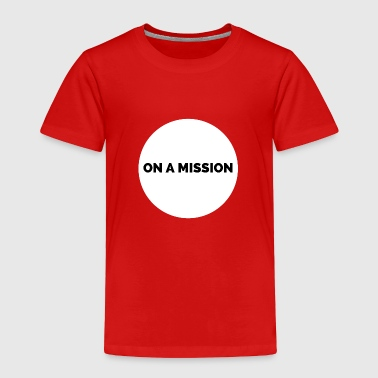 On a mission t-shirt gym - Toddler Premium T-Shirt