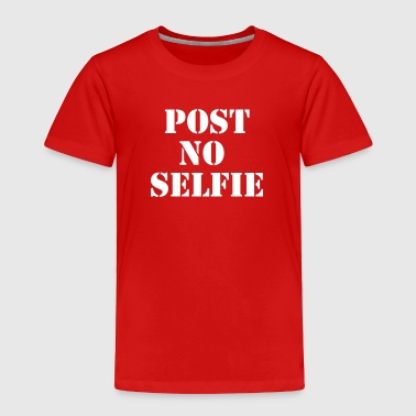 Post no selfie - Toddler Premium T-Shirt