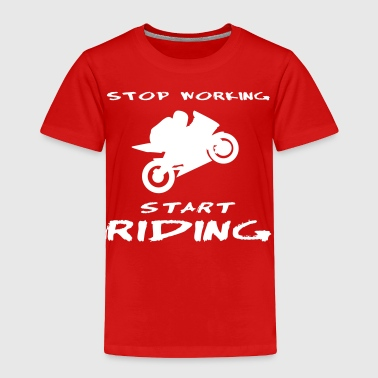 stop working start riding racing superbike - Toddler Premium T-Shirt