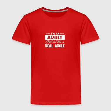 Adult But Not Like Real Adult Adulting - Toddler Premium T-Shirt