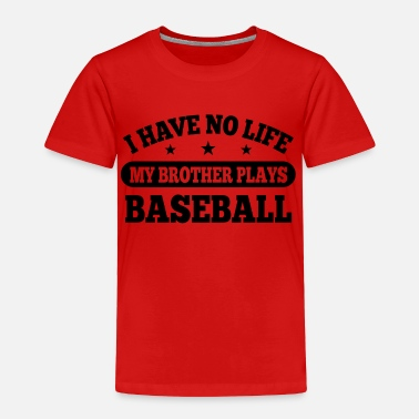 Baseball I Have No Life Baseball - Toddler Premium T-Shirt