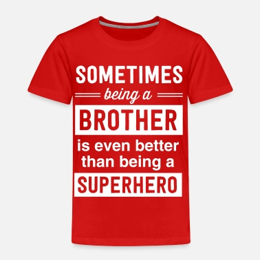 Siblings Sometimes being a brother superhero - Toddler Premium T-Shirt
