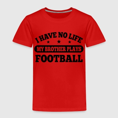 I Have No Life Football - Toddler Premium T-Shirt