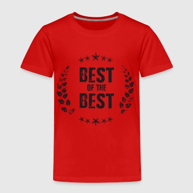 Best of the Best - Toddler Premium T-Shirt