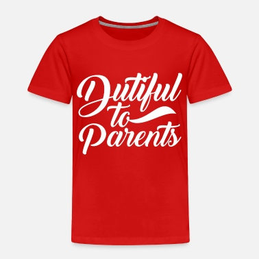 Funny Parenting Dutiful to Parents White Funny - Toddler Premium T-Shirt