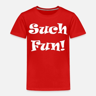 Fun Such Fun - Toddler Premium T-Shirt