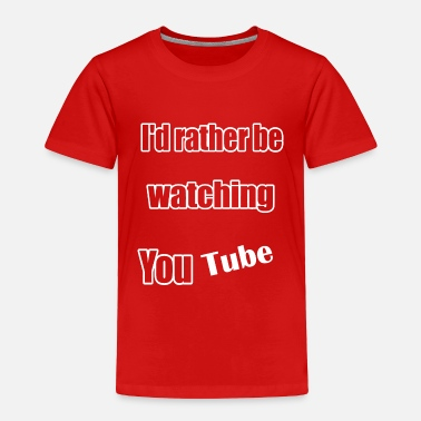 You Tube I'd Rather Be Watching You Tube - Toddler Premium T-Shirt