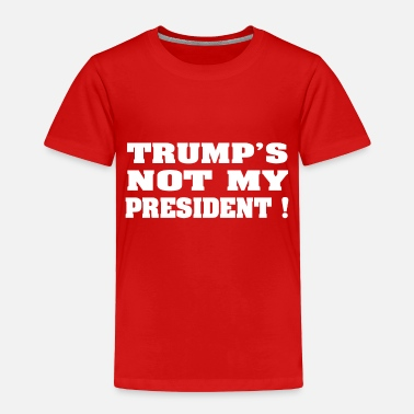 Racist Trumps not my President W - Toddler Premium T-Shirt
