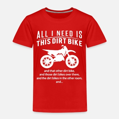 Dirt Bike All I Need Is This DIRT BIKE Tee Shirt - Toddler Premium T-Shirt