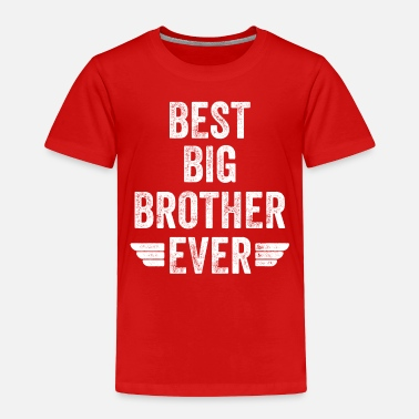 Best Best big brother Ever - Toddler Premium T-Shirt