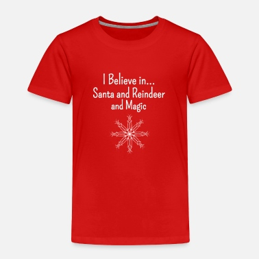 Reindeer I Believe in Santa and Reindeer and Magic - Toddler Premium T-Shirt