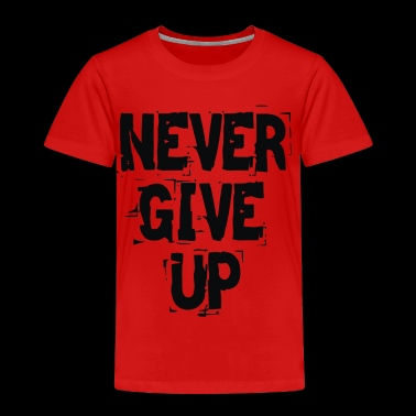 Never Give Up - Toddler Premium T-Shirt