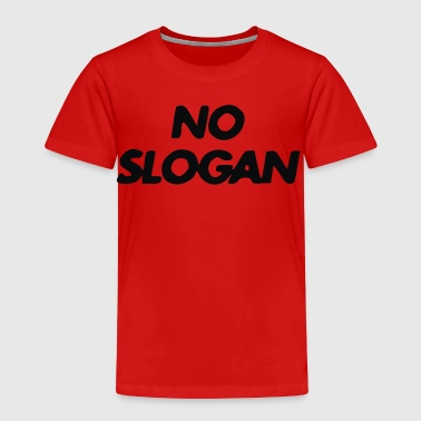 No Slogan - Toddler Premium T-Shirt
