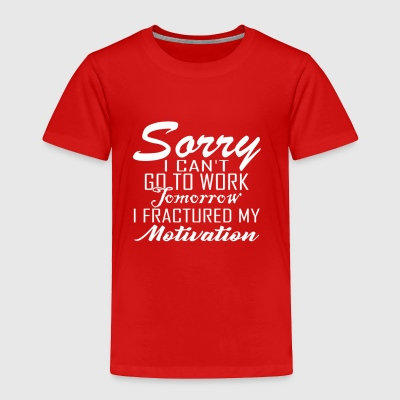 I fractured my motivation gift for Slackers - Toddler Premium T-Shirt