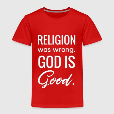 Religion Was Wrong - Toddler Premium T-Shirt