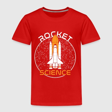 Rocket Science nerd physics funny gift - Toddler Premium T-Shirt